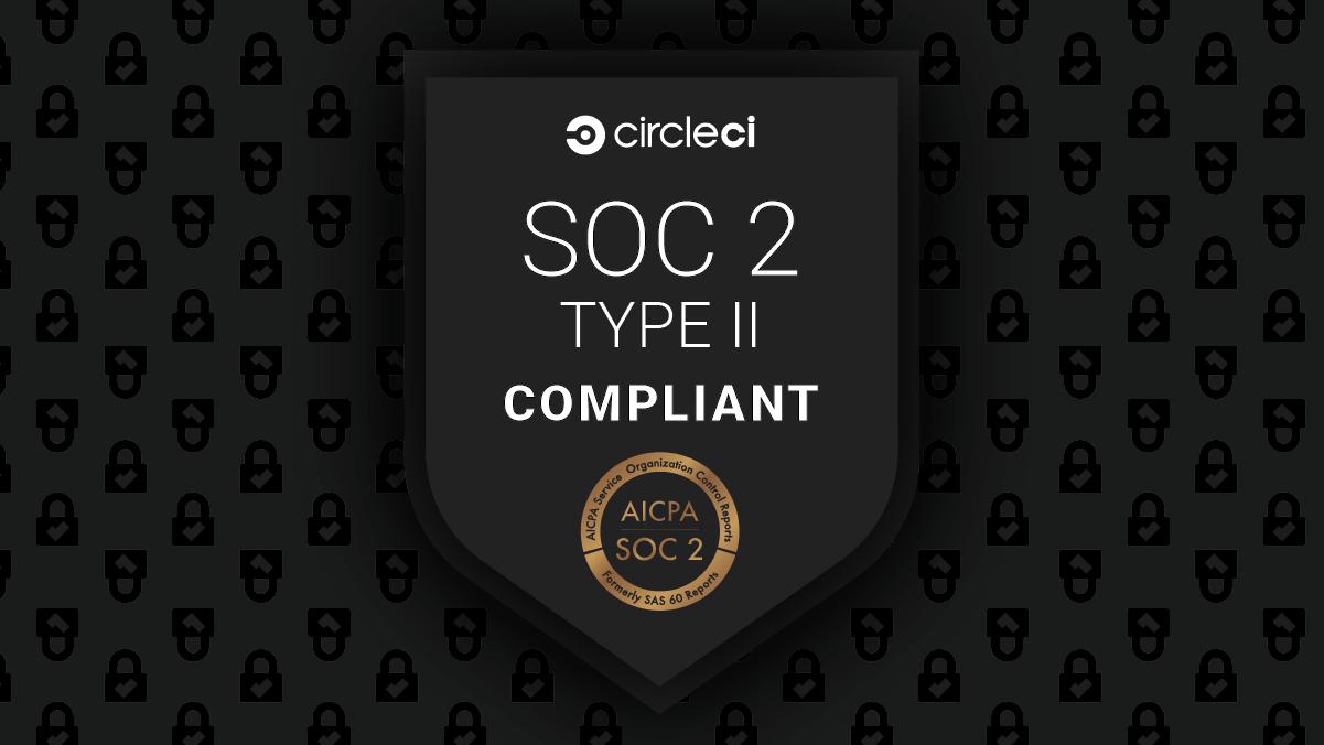 CircleCI announces SOC 2 Type II certification