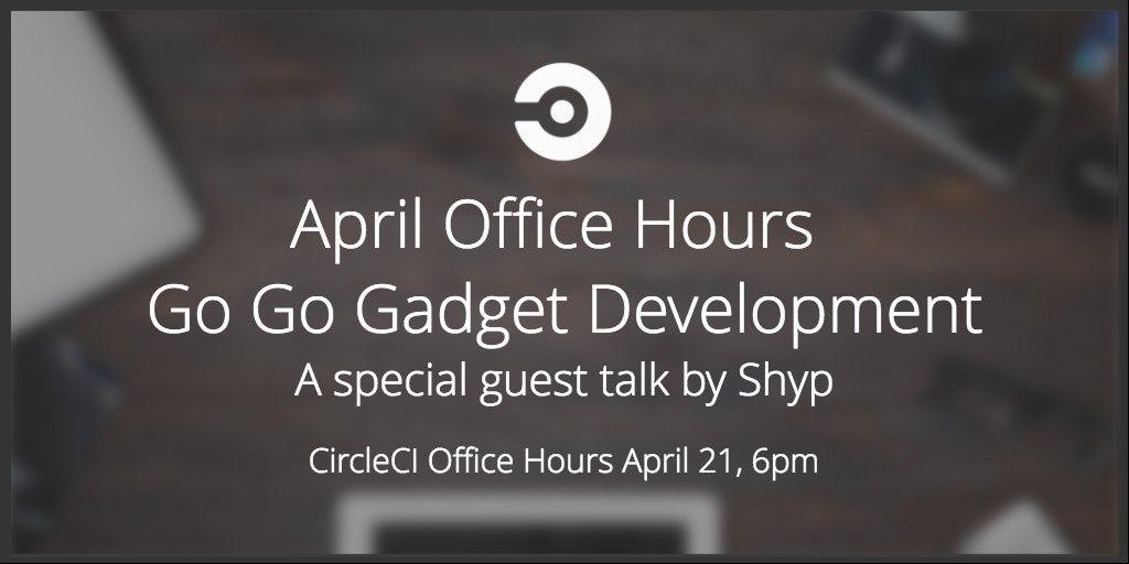 Go Go Gadget Development from Shyp